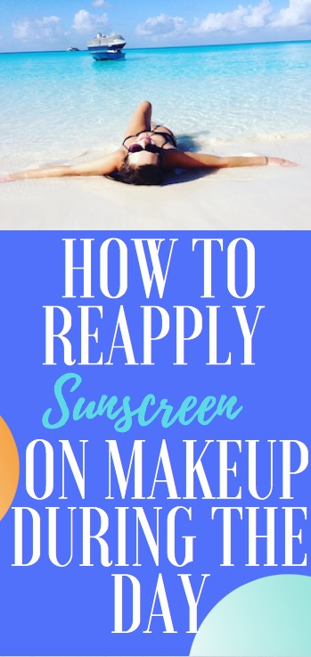 How to reapply sunscreen on makeup during the day