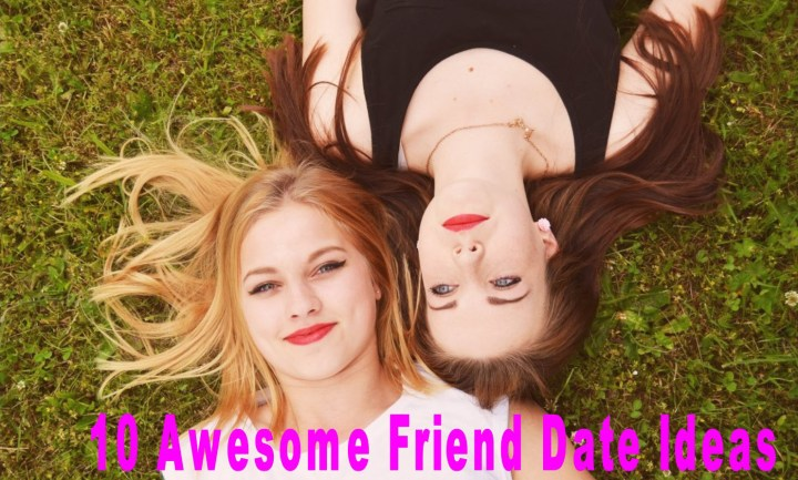 10 Awesome Friend Date Ideas