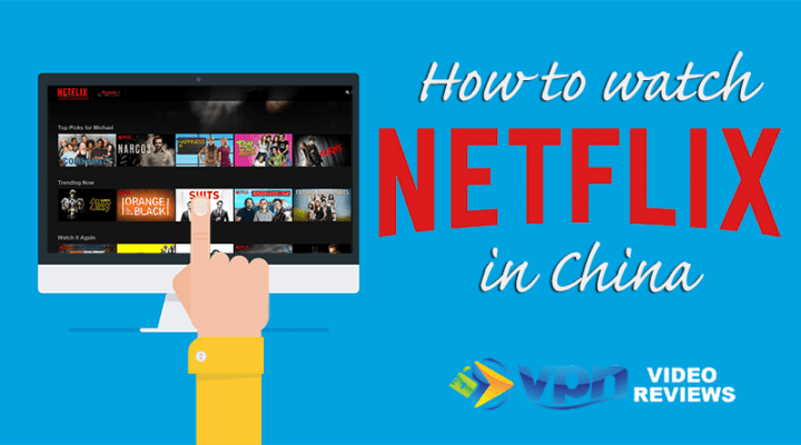 How to watch Netflix in China | A VPN Guide