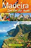 Reiseführer Madeira - Zeit für das Beste: Highlights, Geheimtipps, Wohlfühladressen auf Portugals Inselparadies. Mit Funchal, Sao Vicente uvm. 288 Seiten mit über 400 Fotos