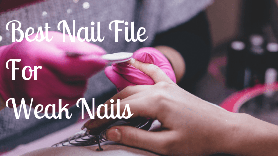 Best Nail File For Weak Nails