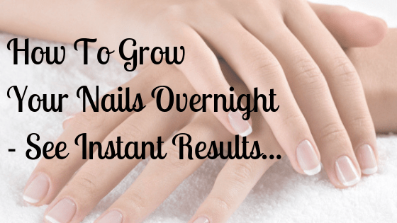 how to make your nails grow overnight