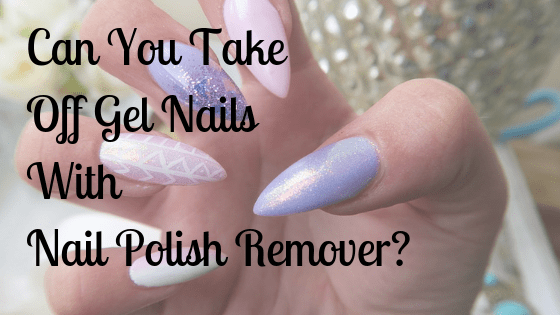 Can You Take Off Gel Nails With Nail Polish Remover
