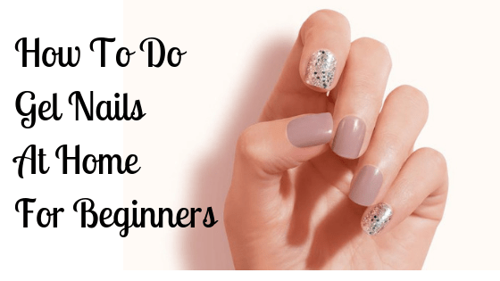 how to do gel nails at home for beginners
