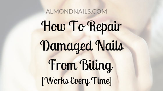 How To Repair Damaged Nails From Biting