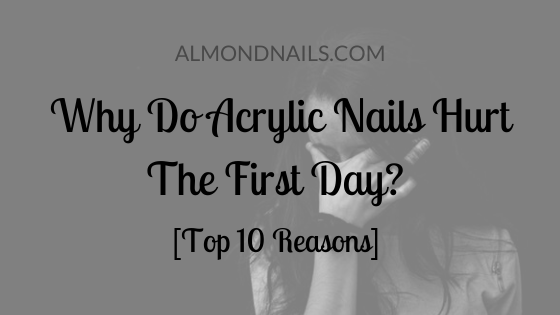 Why Do Acrylic Nails Hurt The First Day?