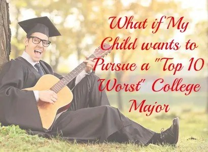 """What if My Child Wants to Pursue a """"Top 10 Worst"""" College Major"""