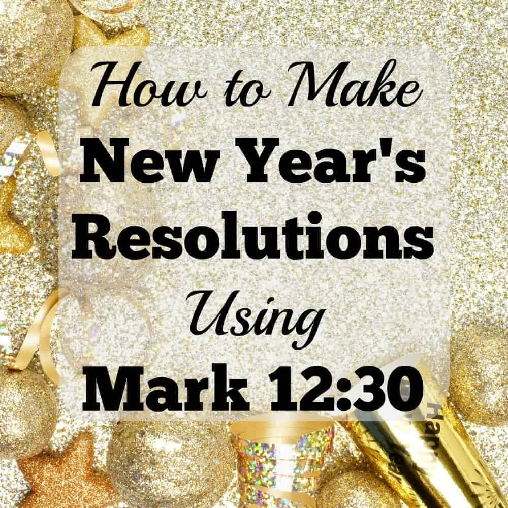 How to make new year's resolutions using Mark 12:30