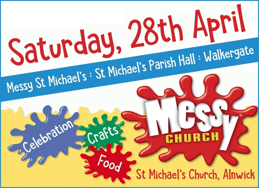 """A colourful banner with the Messy Church 'splat' logo, and three smaller splats saying """"Celebration"""", """"Crafts"""" and """"Food"""" and the text """"Saturday, 28th April. Messy St Michael's, St Michael's Parish Hall, Walkergate"""""""