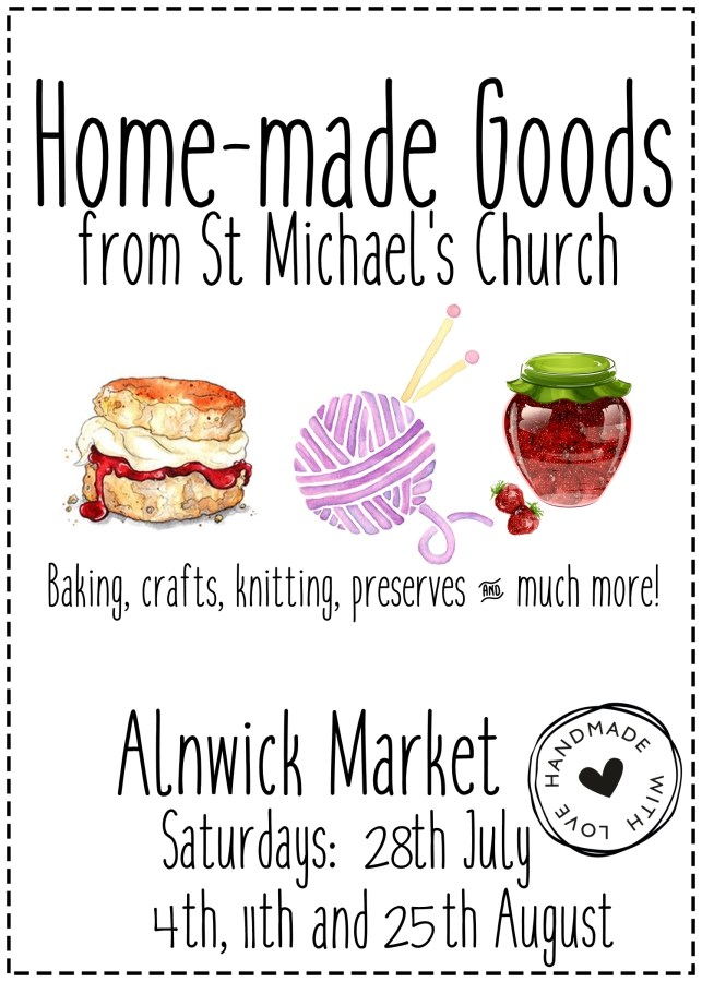"A poster showing watercolours of a scone, a ball of wool with knitting needles, and a jar of jam, with the words ""Home-made goods from St Michael's Church, baking, crafts, knitting, preserves and much more. Alnwick Market Saturdays 28th July 4th, 11th and 25th August"""