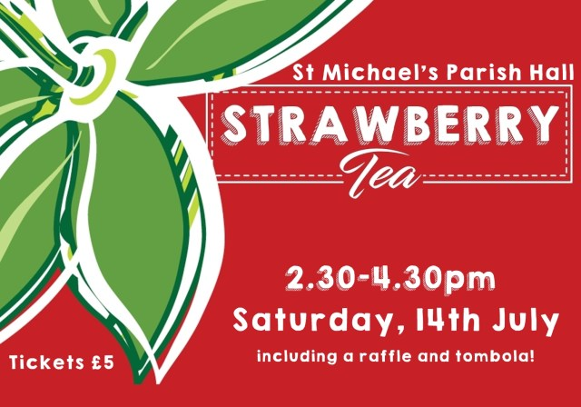 """A red background with a strawberry top design, with the words """"St Michael's Parish Hall, Strawberry Tea, 2:30-4:30pm, Saturday 14th July, including tombola and a raffle, tickets £5"""""""