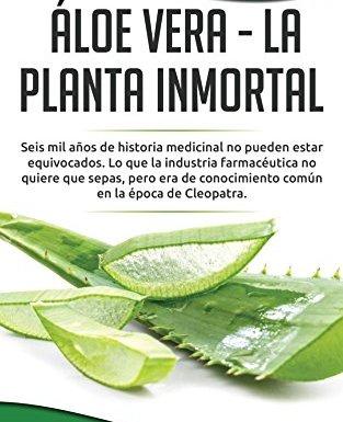 Áloe Vera  –  La Planta Inmortal: Seis mil años de historia medicinal no pueden estar equivocados.  Lo que la industria farmacéutica no quiere que sepas, pero era de conocimiento común en la época de
