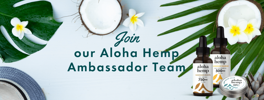 Join our Aloha Hemp Ambassador Team