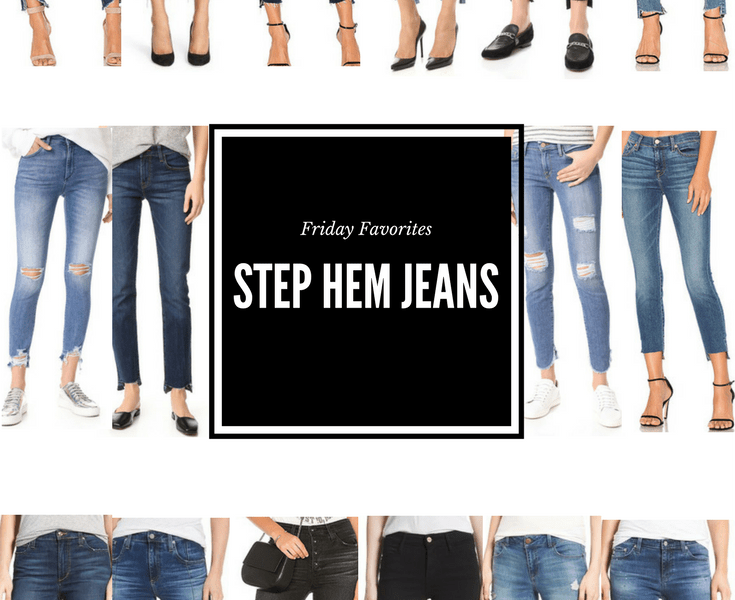 Friday Favorites: Step Hem Jeans