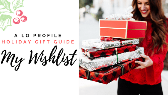 Holiday Gift Guide: My Wishlist via A Lo Profile including a ton of splurge worthy and everyday budget friendly items.