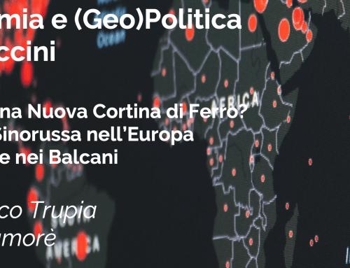 Part II – Una Nuova Cortina di Ferro? La sfida Sinorussa nell'Europa Centrale e nei Balcani