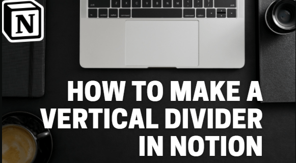 How to Make a Vertical Divider in Notion