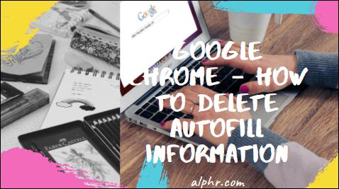 Google Chrome – How to Delete Autofill Information