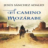 El camino mozárabe, de Jesús Sánchez Adalid