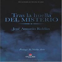 Reseña del ensayo, Tras la huella del misterio de José Antonio Roldán Sánchez