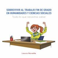 Sobrevivir al Trabajo Fin de Grado en Humanidades y Ciencias Sociales, de Laura Novelle
