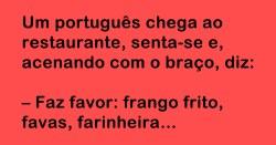 Um português chega ao restaurante, senta-se e, acenando com o braço, diz...