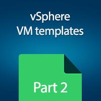 vSphere VM Templates - A Complete Guide - Part 2