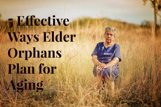 5 Effective Ways Elder Orphans Plan for Aging