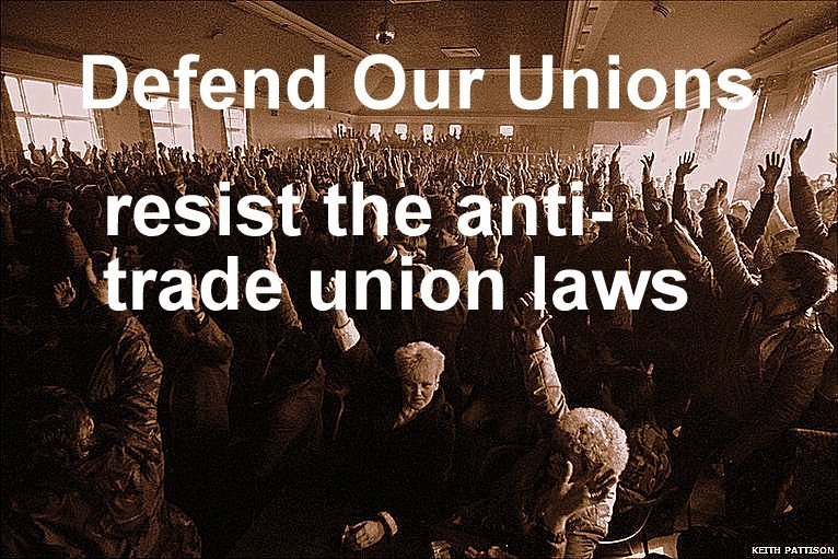 Defend Our Unions: Resist the Anti Trade Union Laws