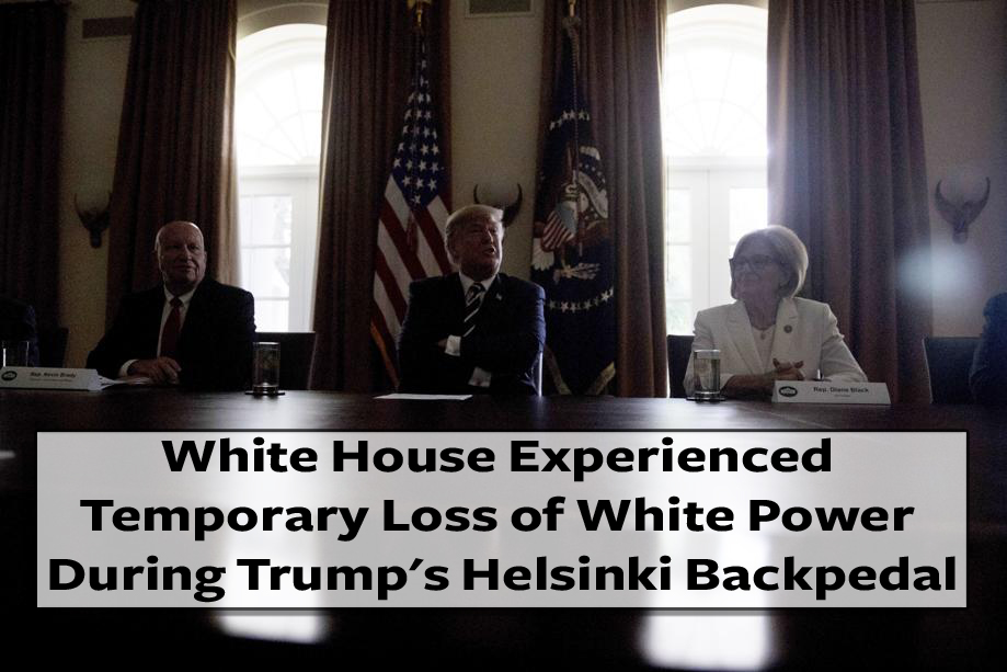 White House Experienced Temporary Loss of White Power During Trump's Helsinki Backpedal