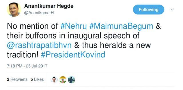Anantkumar Hegde: No mention of Nehru Maimunabegum & their buffoons in inaugural speech of rashtrapatibhavan & thus heralds a new tradition.