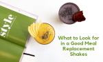 What to Look for in a Good Meal Replacement Shake