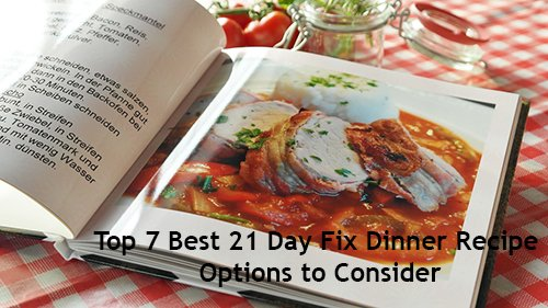 Top 7 Best 21 Day Fix Dinner Recipe Options to Consider