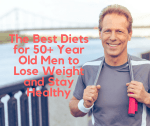 The Best Diets for 50+ Year Old Men to Lose Weight and Stay Healthy