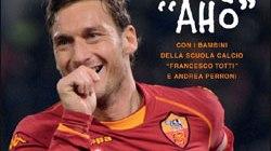 "Francesco Totti ""Quando i Bambini Fanno Ahò"""