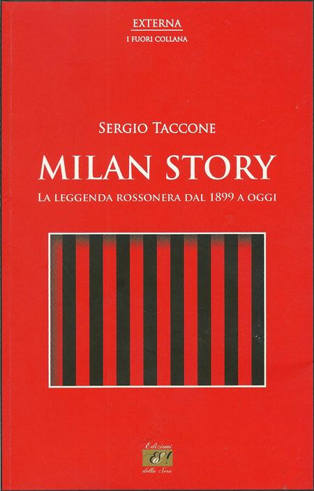 Sergio Taccone: Milan story. La leggenda rossonera dal 1899 a oggi.