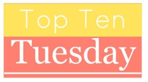 Top Ten Tuesday, a meme with the Broke and the Bookish!
