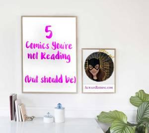 AlwaysReiding.com 5 Comics You're Not Reading_But You Should Be