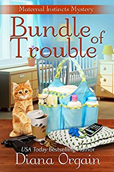 Bundle of Trouble (A Humorous Cozy Mystery) (A Maternal Instincts Mystery Book 1) by Diana Orgain