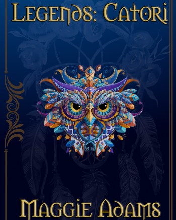::First Look:: Legends: Catori by Maggie Adams