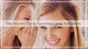 The Secret Tip to Growing Long Eyelashes