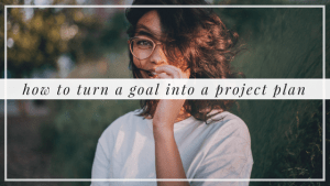 How to Turn a Goal Into a Project Plan