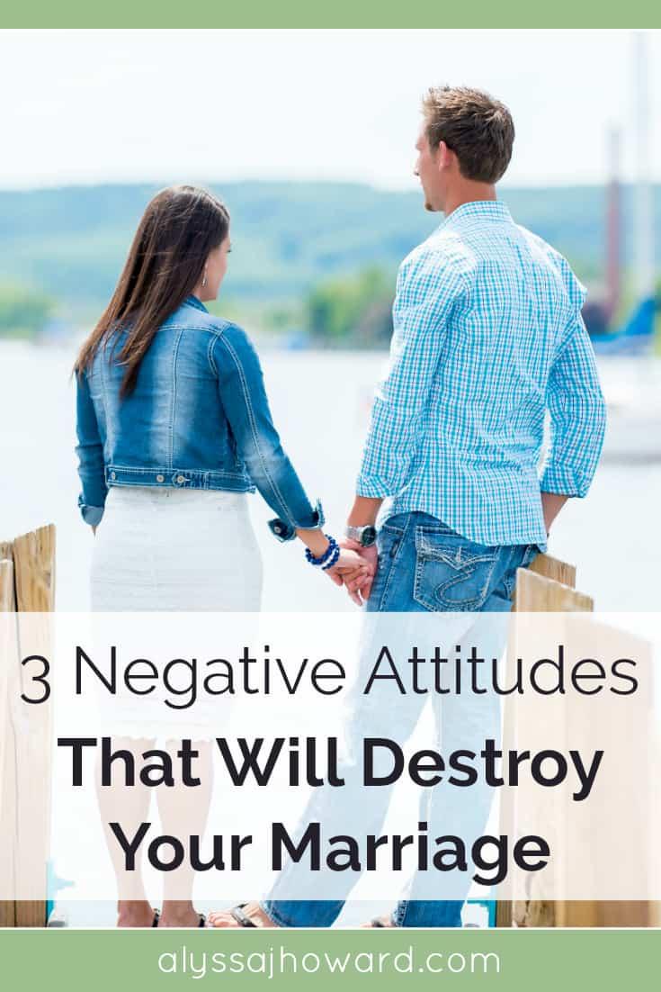 3 Negative Attitudes That Will Destroy Your Marriage | alyssajhoward.com