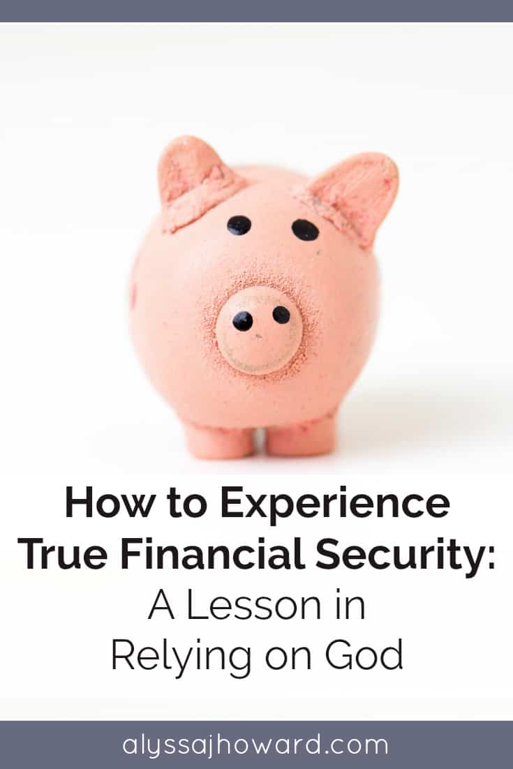 How to Experience True Financial Security: A Lesson in Relying on God | alyssajhoward.com