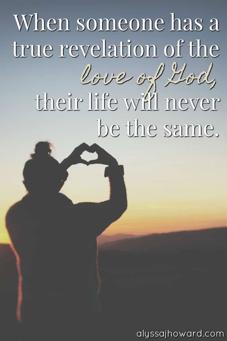 When someone has a true revelation of the love of God, their life will never be the same.