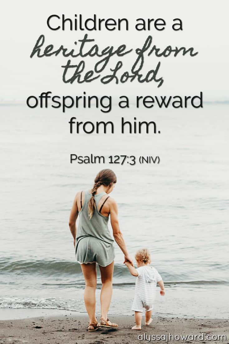 Children are a heritage from the Lord, offspring a reward from him. - Psalm 127:3