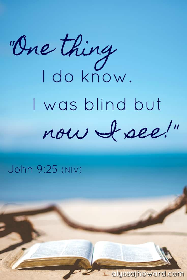 One thing I do know. I was blind but now I see! - John 9:25