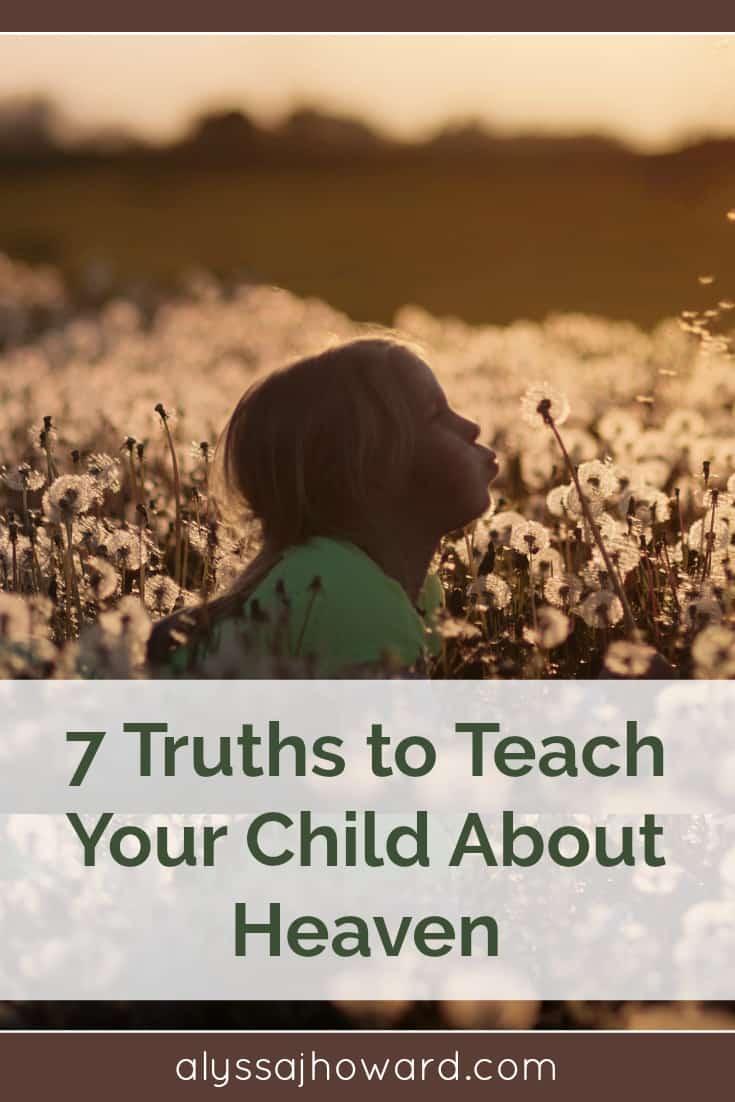 7 Truths to Teach Your Child about Heaven   alyssajhoward.com