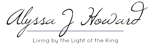 Alyssa J Howard | Living by the Light of the King