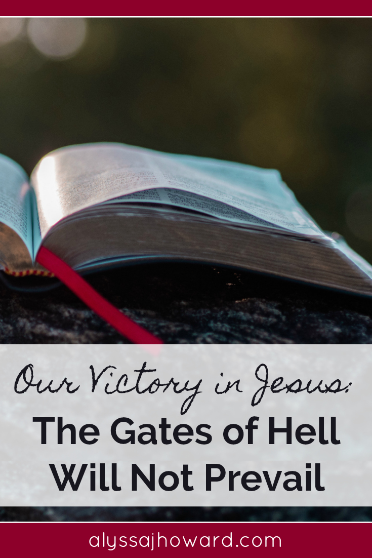 As we fight our spiritual battles as the church, never forget the declaration of Jesus: The gates of Hell will not prevail. Our victory in Him is secure!